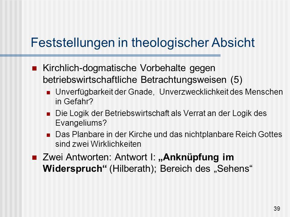 39 Feststellungen in theologischer Absicht Kirchlich-dogmatische Vorbehalte gegen betriebswirtschaftliche Betrachtungsweisen (5) Unverfügbarkeit der G