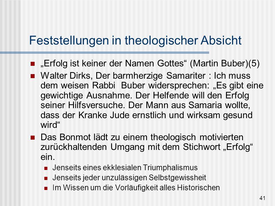 41 Feststellungen in theologischer Absicht Erfolg ist keiner der Namen Gottes (Martin Buber)(5) Walter Dirks, Der barmherzige Samariter : Ich muss dem
