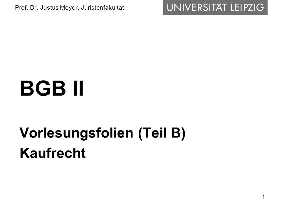 1 Prof. Dr. Justus Meyer, Juristenfakultät BGB II Vorlesungsfolien (Teil B) Kaufrecht