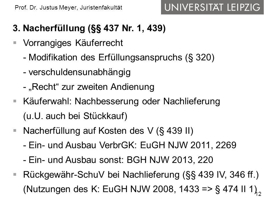 12 Prof. Dr. Justus Meyer, Juristenfakultät 3. Nacherfüllung (§§ 437 Nr. 1, 439) Vorrangiges Käuferrecht - Modifikation des Erfüllungsanspruchs (§ 320