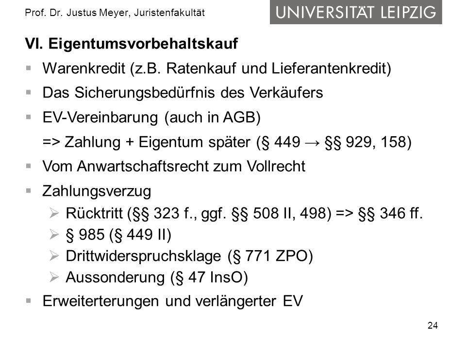 24 Prof. Dr. Justus Meyer, Juristenfakultät VI. Eigentumsvorbehaltskauf Warenkredit (z.B. Ratenkauf und Lieferantenkredit) Das Sicherungsbedürfnis des