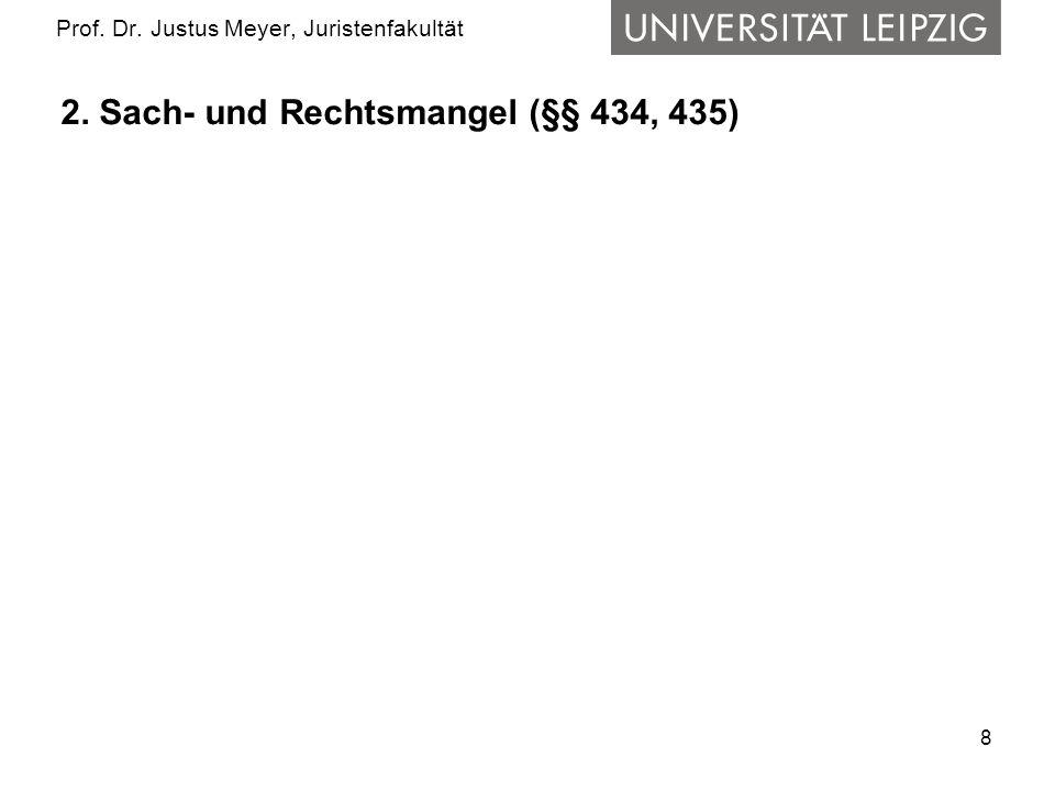 8 Prof. Dr. Justus Meyer, Juristenfakultät 2. Sach- und Rechtsmangel (§§ 434, 435)