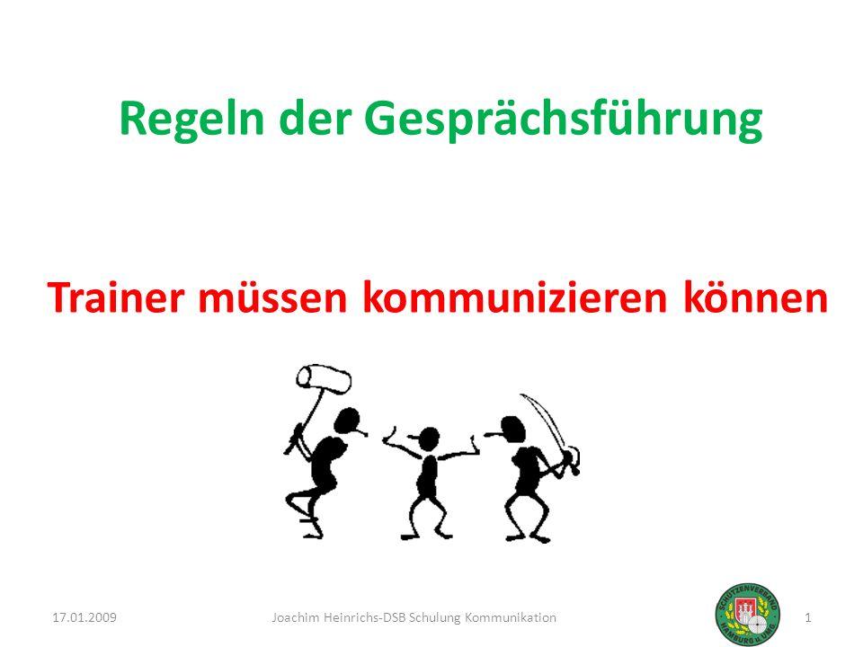 Regeln der Gesprächsführung Trainer müssen kommunizieren können 17.01.20091Joachim Heinrichs-DSB Schulung Kommunikation