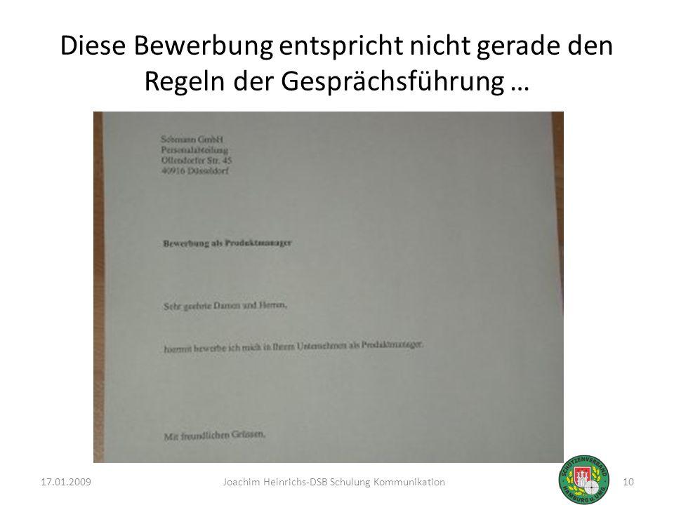 Diese Bewerbung entspricht nicht gerade den Regeln der Gesprächsführung … 17.01.2009Joachim Heinrichs-DSB Schulung Kommunikation10