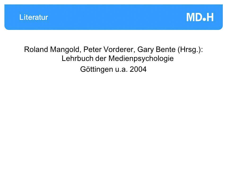 Literatur Roland Mangold, Peter Vorderer, Gary Bente (Hrsg.): Lehrbuch der Medienpsychologie Göttingen u.a. 2004