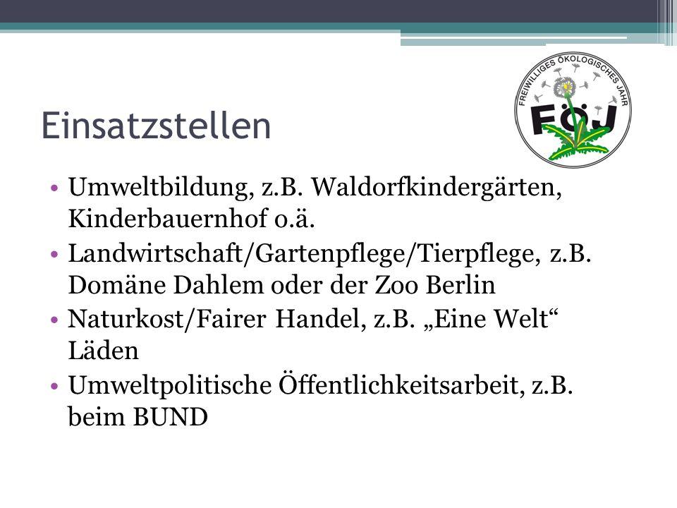 Einsatzstellen Umweltbildung, z.B. Waldorfkindergärten, Kinderbauernhof o.ä. Landwirtschaft/Gartenpflege/Tierpflege, z.B. Domäne Dahlem oder der Zoo B