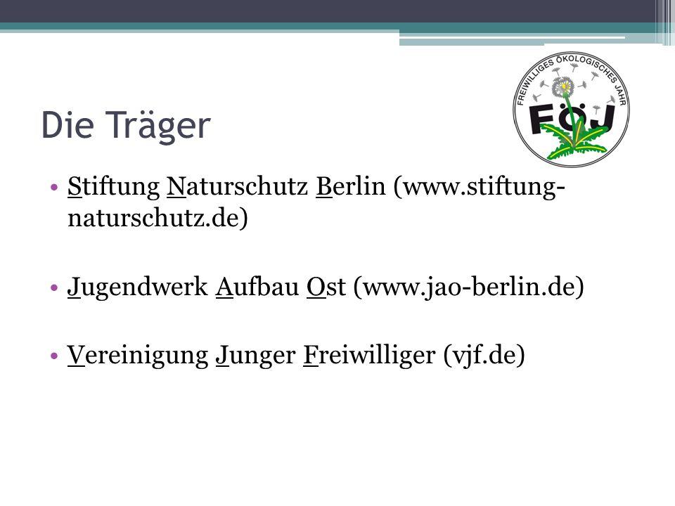 Die Träger Stiftung Naturschutz Berlin (www.stiftung- naturschutz.de) Jugendwerk Aufbau Ost (www.jao-berlin.de) Vereinigung Junger Freiwilliger (vjf.d
