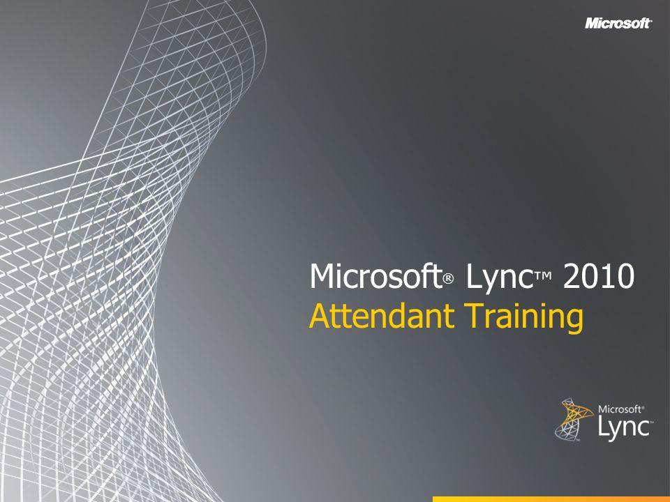 Microsoft ® Lync 2010 Attendant Training