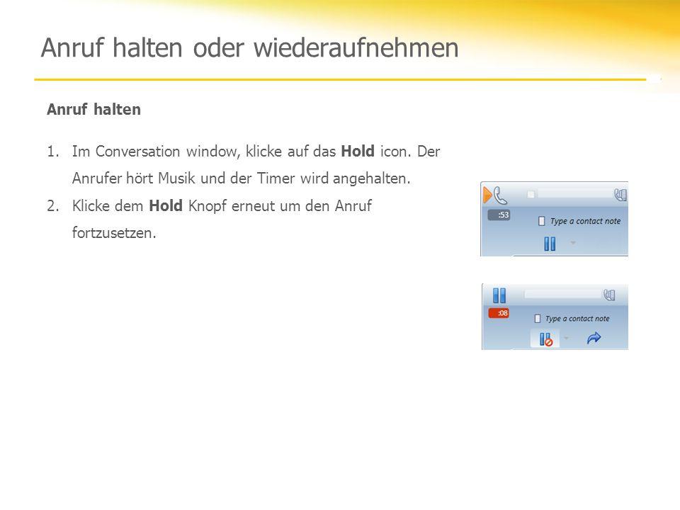 Anruf halten oder wiederaufnehmen Anruf halten 1.Im Conversation window, klicke auf das Hold icon.