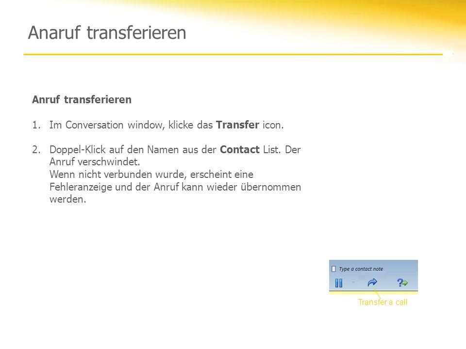 Anaruf transferieren Anruf transferieren 1.Im Conversation window, klicke das Transfer icon. 2.Doppel-Klick auf den Namen aus der Contact List. Der An