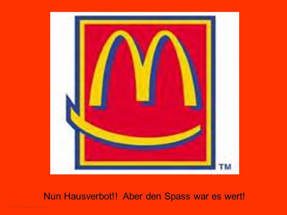 Funny-Powerpoints.de Nun Hausverbot!! Aber den Spass war es wert!