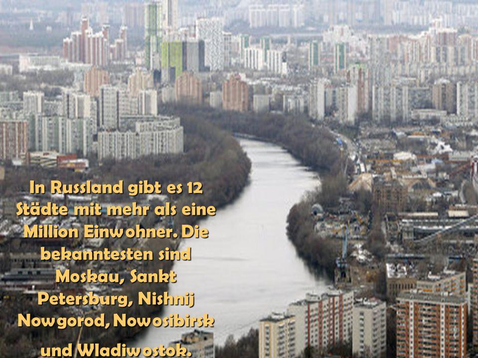 In Russland gibt es 12 Städte mit mehr als eine Million Einwohner. Die bekanntesten sind Moskau, Sankt Petersburg, Nishnij Nowgorod, Nowosibirsk und W