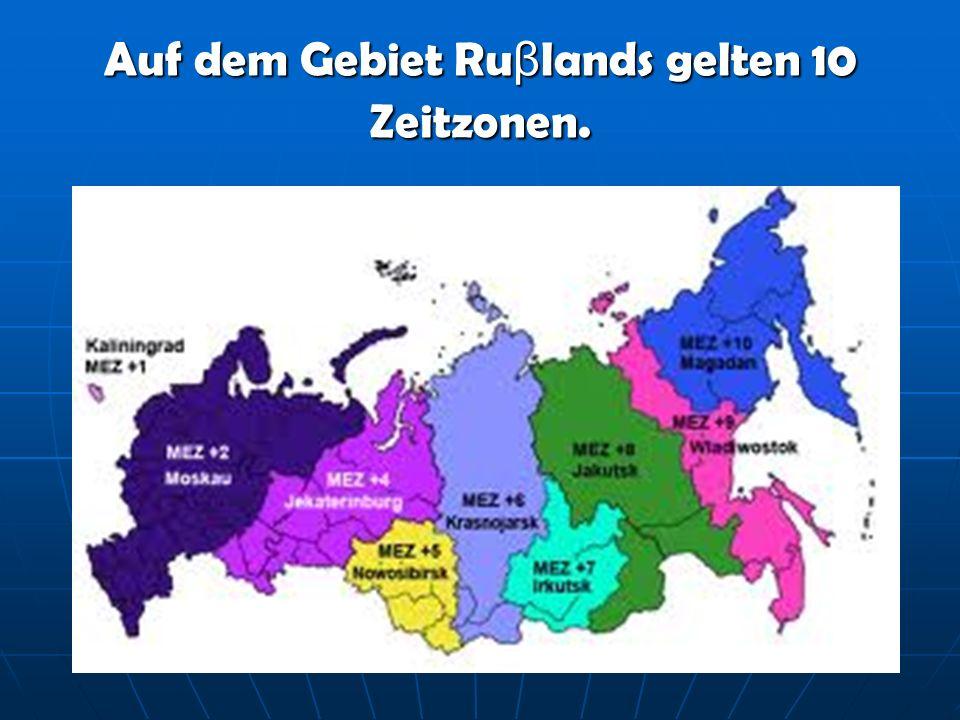 Auf dem Gebiet Ru β lands gelten 10 Zeitzonen.
