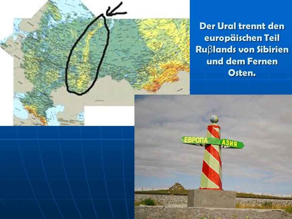 Der Ural trennt den europäischen Teil Ru β lands von Sibirien und dem Fernen Osten.