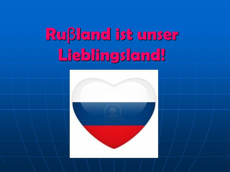 Ru β land ist unser Lieblingsland!