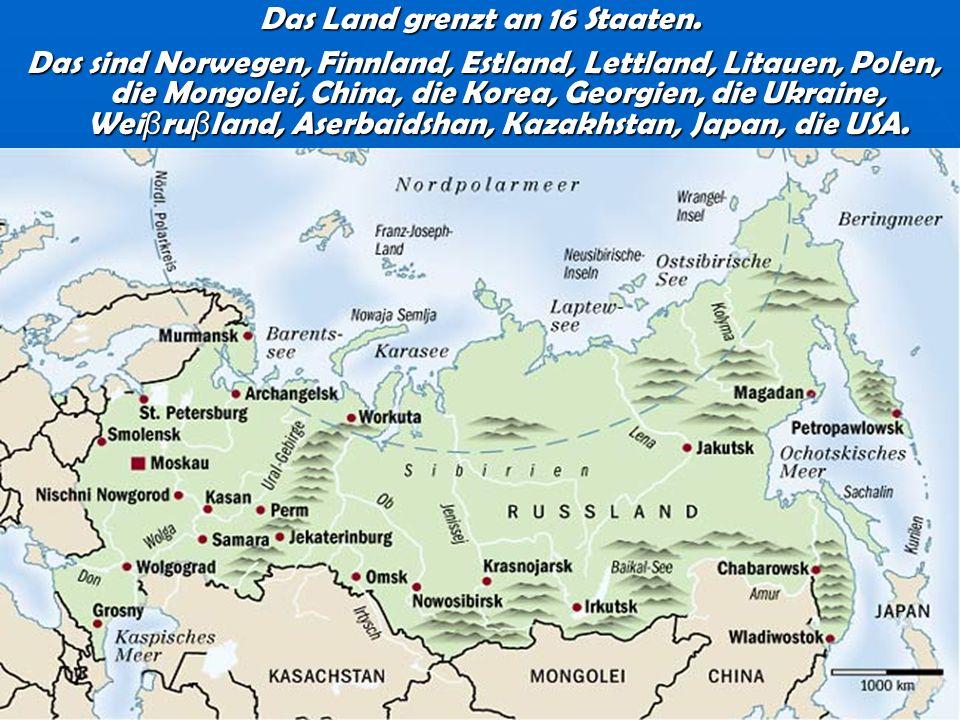 Das Land grenzt an 16 Staaten. Das sind Norwegen, Finnland, Estland, Lettland, Litauen, Polen, die Mongolei, China, die Korea, Georgien, die Ukraine,
