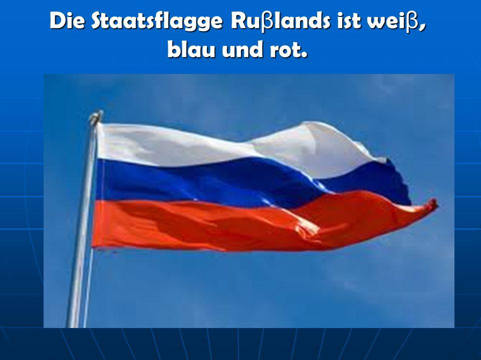 Die Staatsflagge Ru β lands ist wei β, blau und rot.