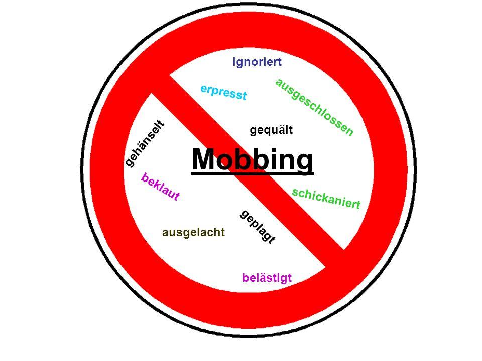 Mobbing ignoriert gehänselt ausgeschlossen beklaut erpresst ausgelacht gequält schickaniert geplagt belästigt