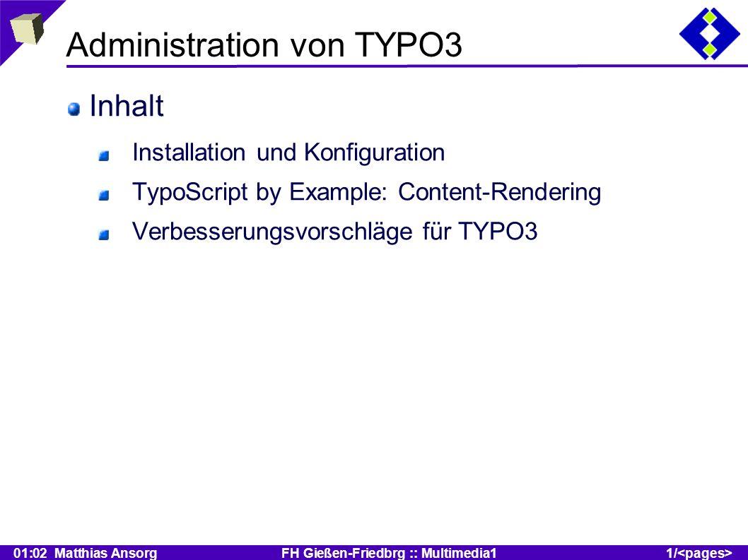 01:02 Matthias Ansorg FH Gießen-Friedbrg :: Multimedia11/ Administration von TYPO3 Inhalt Installation und Konfiguration TypoScript by Example: Content-Rendering Verbesserungsvorschläge für TYPO3
