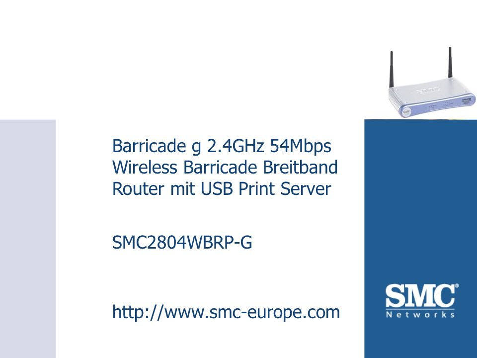 SMC2804WBRP-G Barricade g 2.4GHz 54Mbps Wireless Barricade Breitband Router mit USB Print Server SMC2804WBRP-G http://www.smc-europe.com