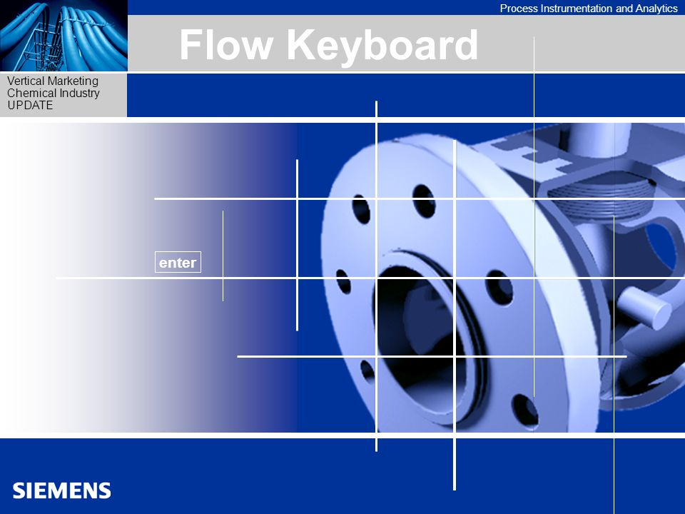 Process Instrumentation and Analytics Vertical Marketing Chemical Industry UPDATE 1 Flow Keyboard English version Flow Keyboard enter