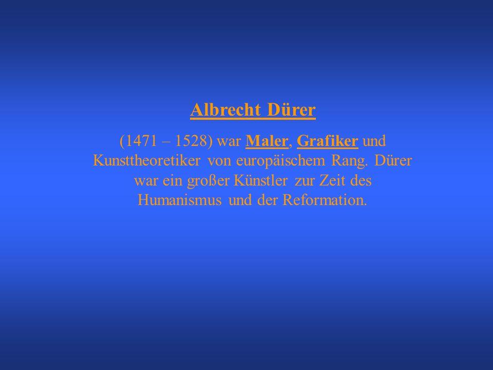 Albrecht Dürer (1471 – 1528) war Maler, Grafiker und Kunsttheoretiker von europäischem Rang.