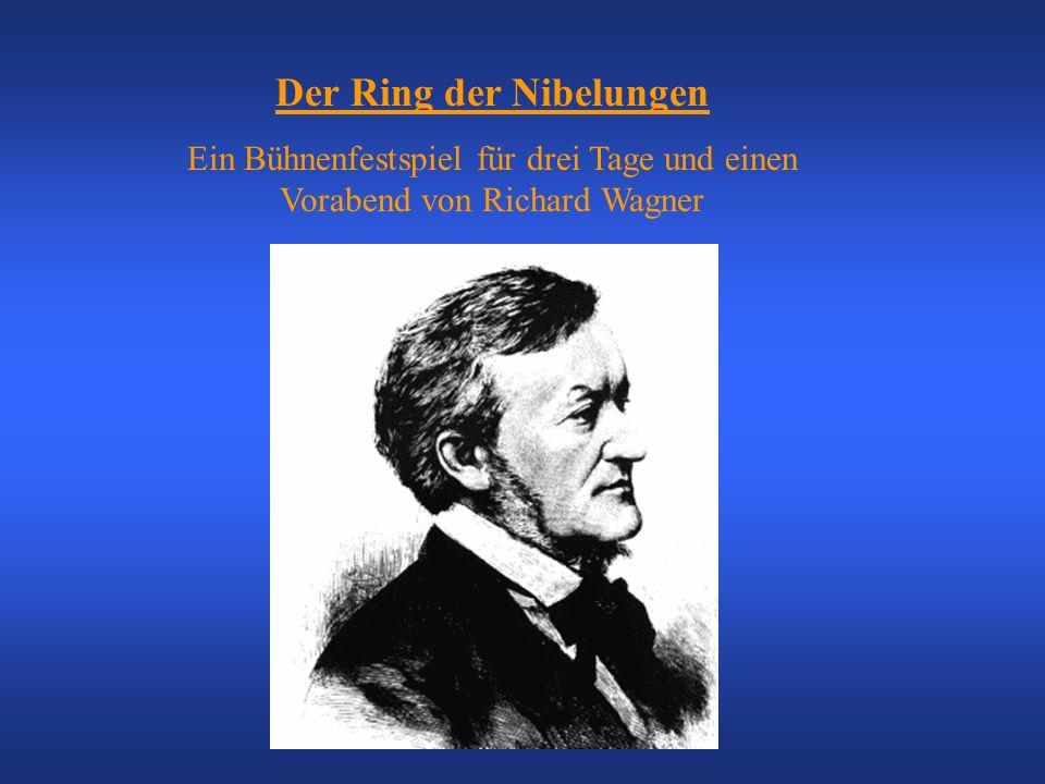 Der Ring der Nibelungen Ein Bühnenfestspiel für drei Tage und einen Vorabend von Richard Wagner