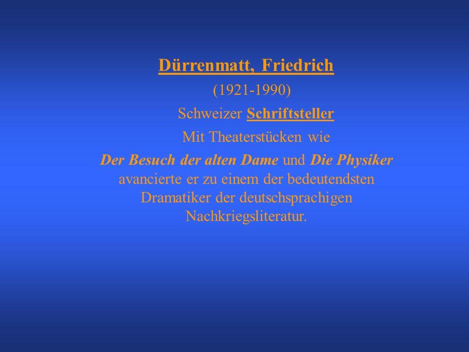 Dürrenmatt, Friedrich (1921-1990) Schweizer Schriftsteller Mit Theaterstücken wie Der Besuch der alten Dame und Die Physiker avancierte er zu einem der bedeutendsten Dramatiker der deutschsprachigen Nachkriegsliteratur.