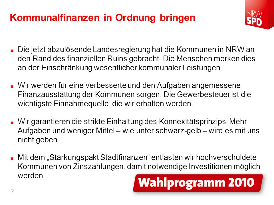 Kommunalfinanzen in Ordnung bringen Die jetzt abzulösende Landesregierung hat die Kommunen in NRW an den Rand des finanziellen Ruins gebracht.