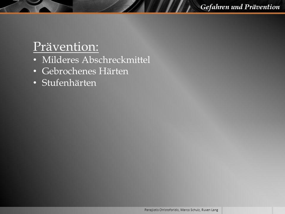 Panajiotis Christoforidis, Marco Schulz, Ruven Lang Gefahren und Prävention Prävention: Milderes Abschreckmittel Gebrochenes Härten Stufenhärten