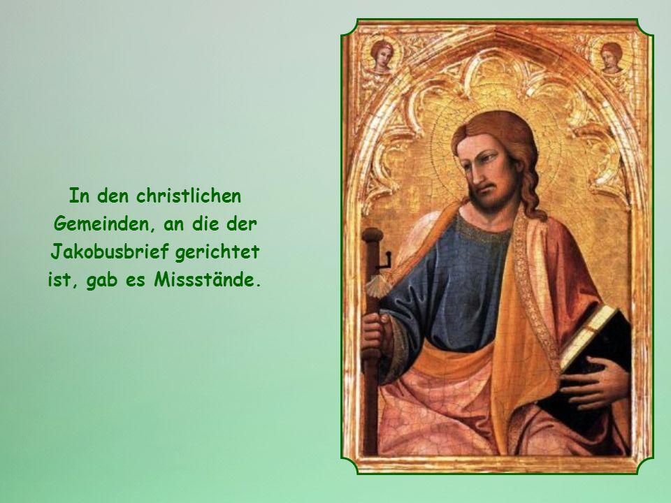 In den christlichen Gemeinden, an die der Jakobusbrief gerichtet ist, gab es Missstände.