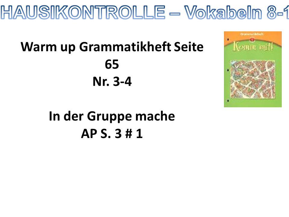 Warm up Grammatikheft Seite 65 Nr. 3-4 In der Gruppe mache AP S. 3 # 1