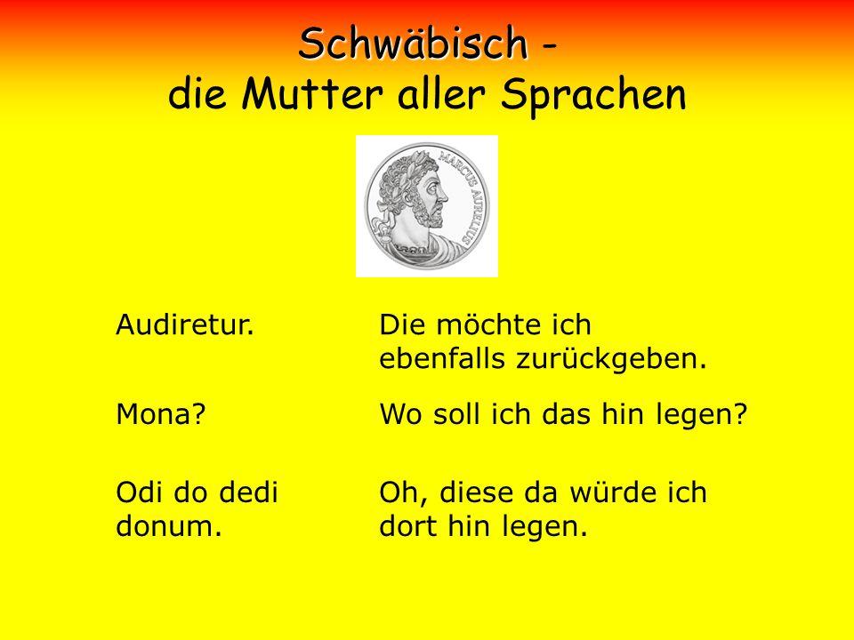 Schwäbisch Schwäbisch - die Mutter aller Sprachen Audiretur.Die möchte ich ebenfalls zurückgeben.