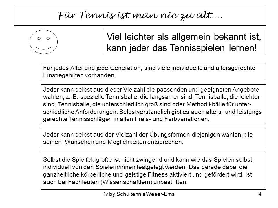 © by Schultennis Weser-Ems4 Für Tennis ist man nie zu alt….