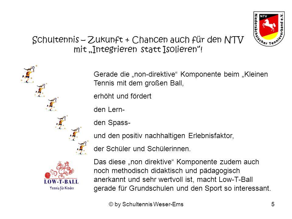 © by Schultennis Weser-Ems5 Schultennis – Zukunft + Chancen auch für den NTV mit Integrieren statt Isolieren.