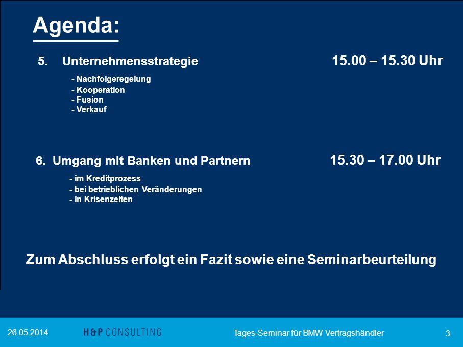 26.05.2014 3 5.Unternehmensstrategie 15.00 – 15.30 Uhr - Nachfolgeregelung - Kooperation - Fusion - Verkauf 6. Umgang mit Banken und Partnern 15.30 –