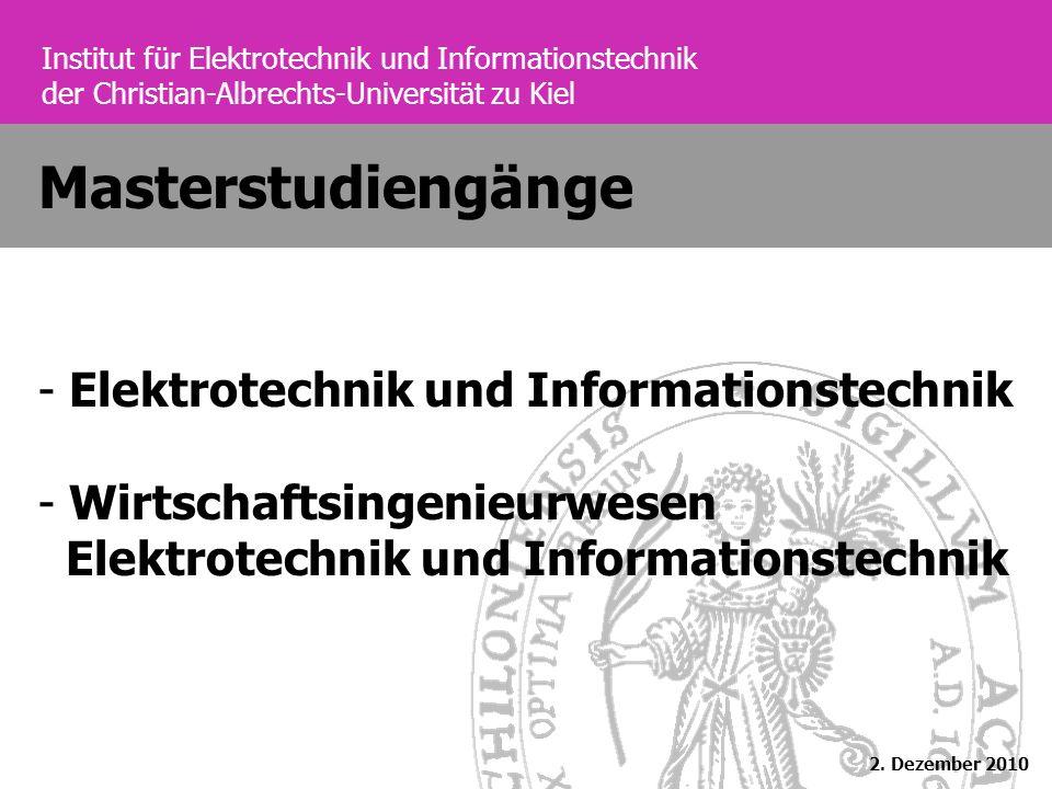 Institut für Elektrotechnik und Informationstechnik der Christian-Albrechts-Universität zu Kiel Masterstudiengänge - Elektrotechnik und Informationstechnik - Wirtschaftsingenieurwesen Elektrotechnik und Informationstechnik 2.
