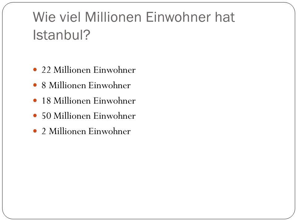 Wie viel Millionen Einwohner hat Istanbul? 22 Millionen Einwohner 8 Millionen Einwohner 18 Millionen Einwohner 50 Millionen Einwohner 2 Millionen Einw