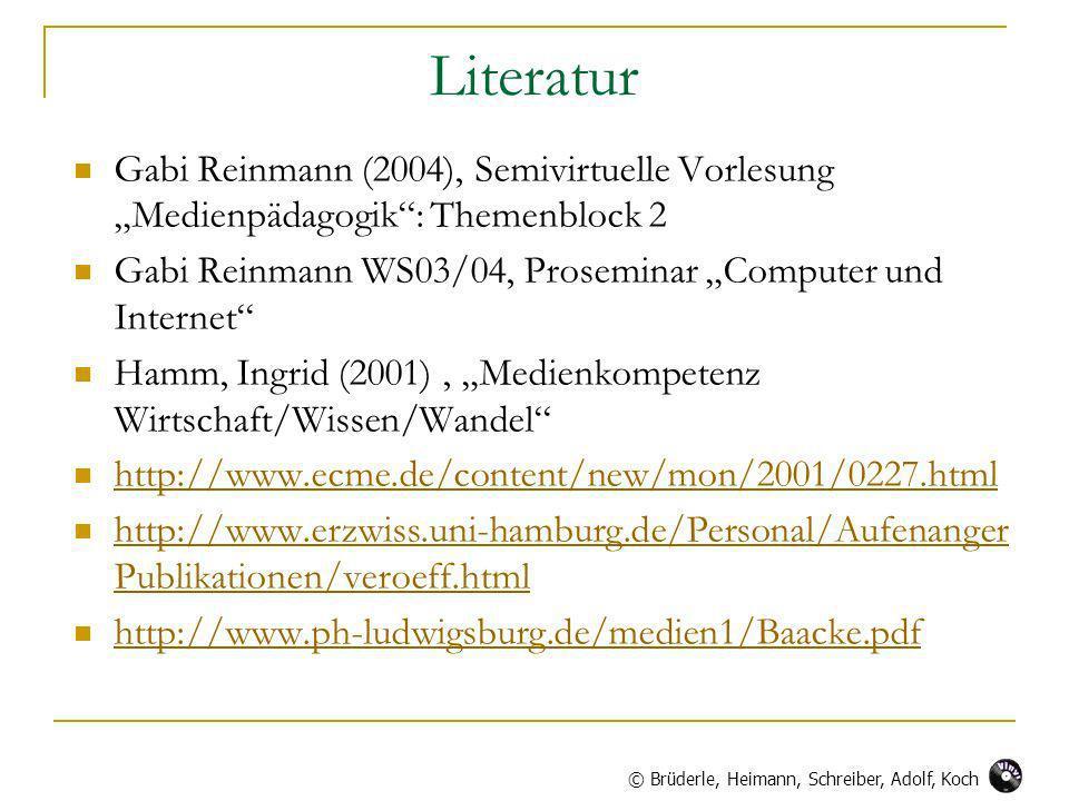 Literatur Gabi Reinmann (2004), Semivirtuelle Vorlesung Medienpädagogik: Themenblock 2 Gabi Reinmann WS03/04, Proseminar Computer und Internet Hamm, Ingrid (2001), Medienkompetenz Wirtschaft/Wissen/Wandel http://www.ecme.de/content/new/mon/2001/0227.html http://www.erzwiss.uni-hamburg.de/Personal/Aufenanger Publikationen/veroeff.html http://www.erzwiss.uni-hamburg.de/Personal/Aufenanger Publikationen/veroeff.html http://www.ph-ludwigsburg.de/medien1/Baacke.pdf © Brüderle, Heimann, Schreiber, Adolf, Koch