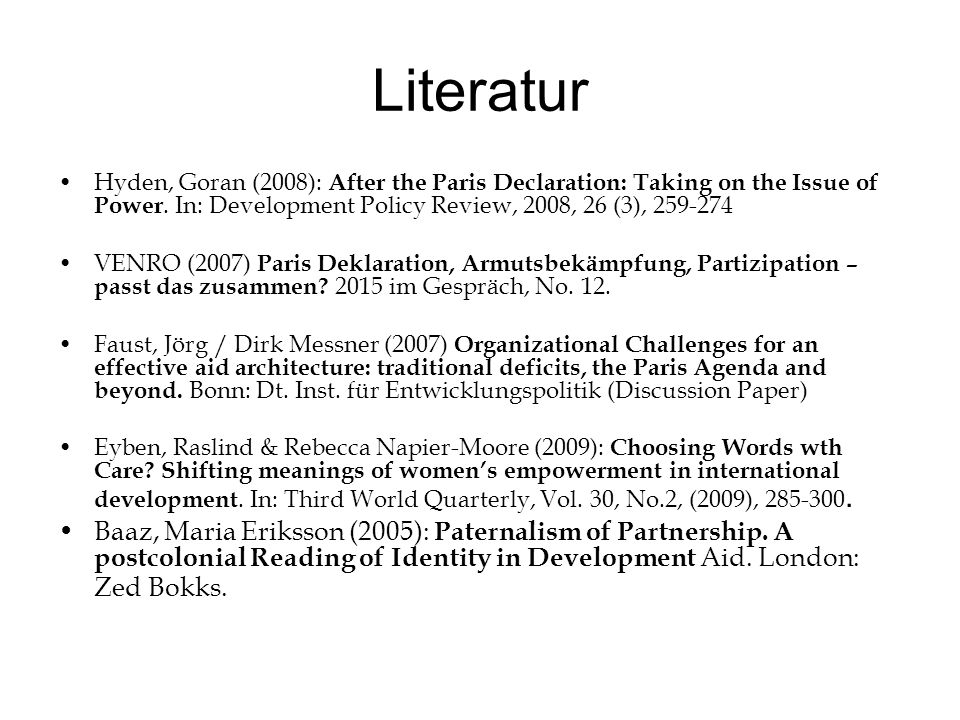 Literatur Hyden, Goran (2008): After the Paris Declaration: Taking on the Issue of Power. In: Development Policy Review, 2008, 26 (3), 259-274 VENRO (