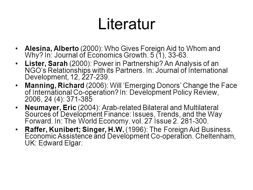 Literatur Alesina, Alberto (2000): Who Gives Foreign Aid to Whom and Why? In: Journal of Economics Growth. 5 (1), 33-63. Lister, Sarah (2000): Power i