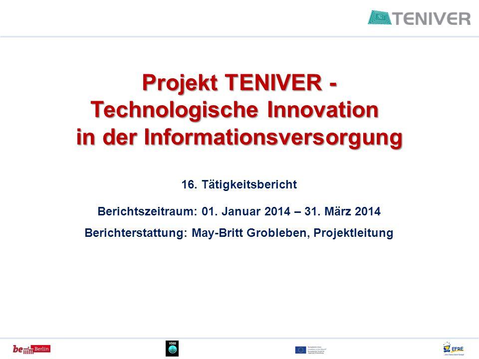 Projekt TENIVER - Technologische Innovation in der Informationsversorgung 16. Tätigkeitsbericht Berichtszeitraum: 01. Januar 2014 – 31. März 2014 Beri