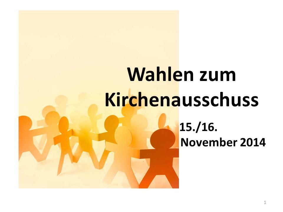 Wahlen zum Kirchenausschuss 15./16. November 2014 1