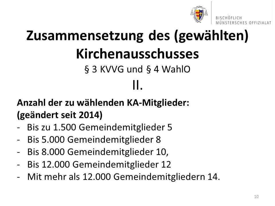 Zusammensetzung des (gewählten) Kirchenausschusses § 3 KVVG und § 4 WahlO II. Anzahl der zu wählenden KA-Mitglieder: (geändert seit 2014) - Bis zu 1.5
