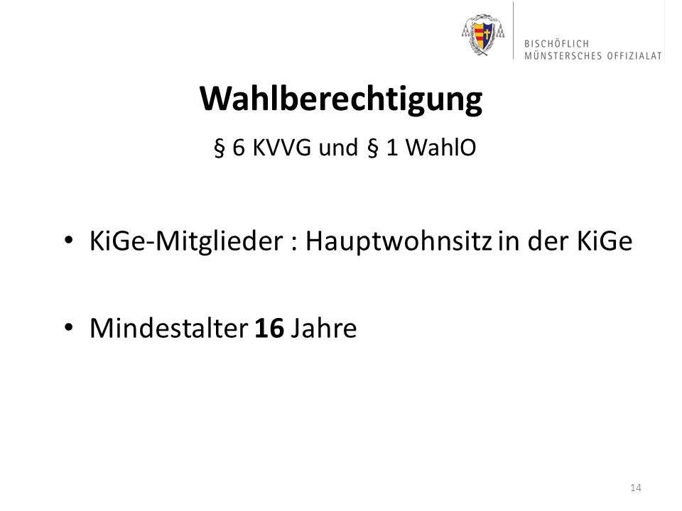 Wahlberechtigung § 6 KVVG und § 1 WahlO KiGe-Mitglieder : Hauptwohnsitz in der KiGe Mindestalter 16 Jahre 14