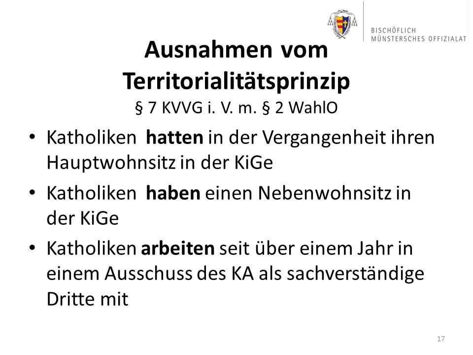 Ausnahmen vom Territorialitätsprinzip § 7 KVVG i. V. m. § 2 WahlO Katholiken hatten in der Vergangenheit ihren Hauptwohnsitz in der KiGe Katholiken ha