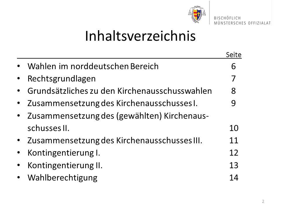 Inhaltsverzeichnis Seite Wahlen im norddeutschen Bereich 6 Rechtsgrundlagen 7 Grundsätzliches zu den Kirchenausschusswahlen 8 Zusammensetzung des Kirc