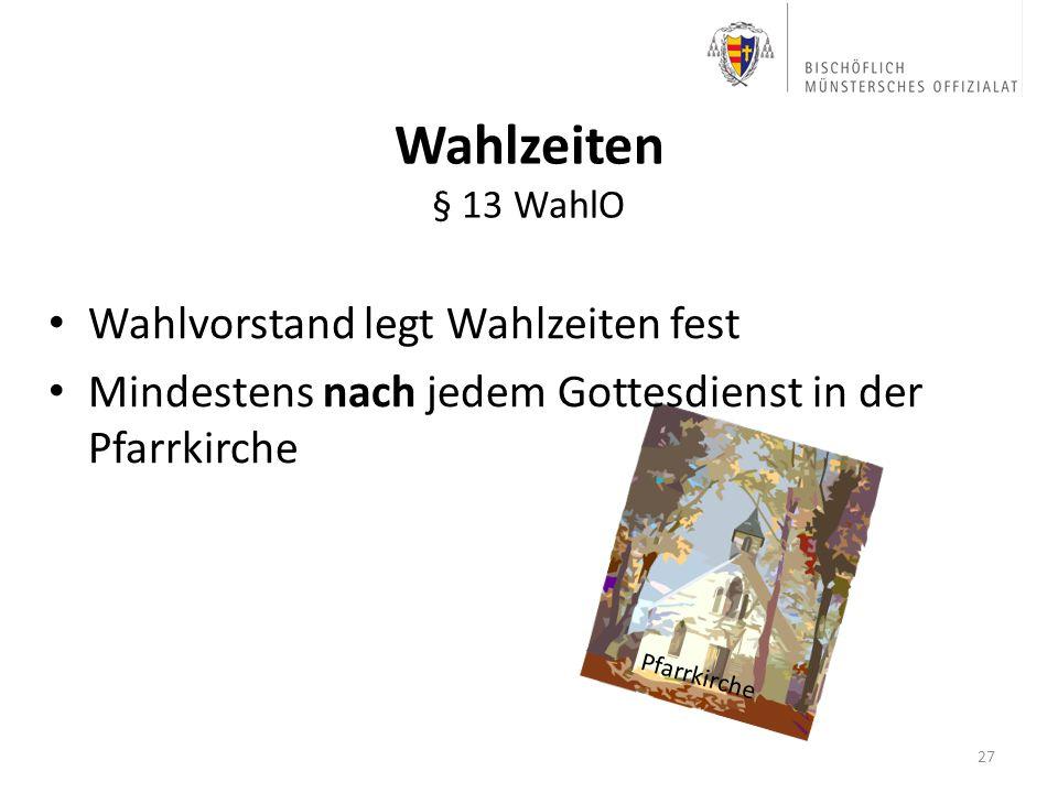 Wahlzeiten § 13 WahlO Wahlvorstand legt Wahlzeiten fest Mindestens nach jedem Gottesdienst in der Pfarrkirche 27 Pfarrkirche