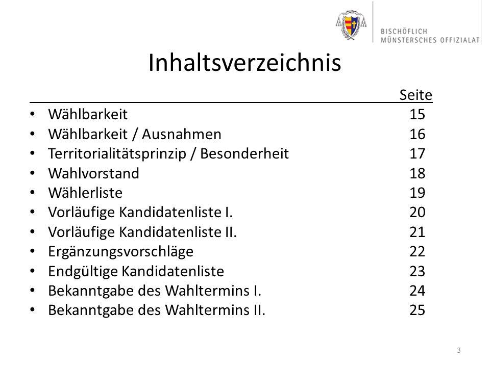 Inhaltsverzeichnis Seite Wählbarkeit15 Wählbarkeit / Ausnahmen16 Territorialitätsprinzip / Besonderheit17 Wahlvorstand18 Wählerliste19 Vorläufige Kand