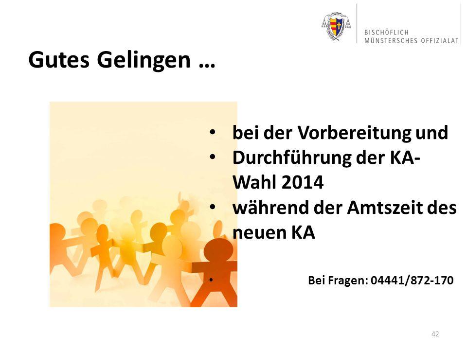 Gutes Gelingen … 42 bei der Vorbereitung und Durchführung der KA- Wahl 2014 während der Amtszeit des neuen KA Bei Fragen: 04441/872-170